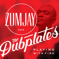 Playing With Fire (feat. King Sing, Daddy Brady & Big Hair) — Zumjay & The Dubplates