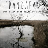 Don't Let Your Faith Be Taken — Pandafan