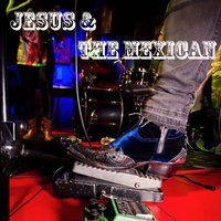 Rock & Roll Baby — Jesus & the Mexican