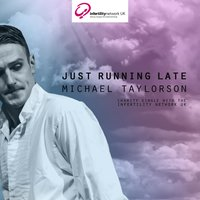Just Running Late — Michael Taylorson
