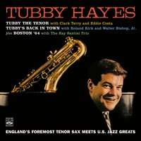 Tubby Hayes. England's Foremost Tenor Sax Meets U.S. Jazz Greats. Tubby the Tenor / Tubby's Back in Town / Boston '64 — Tubby Hayes