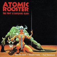 The First 10 Explosive Years — Atomic Rooster
