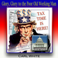 Glory, Glory to the Poor Old Working Man — Carl White