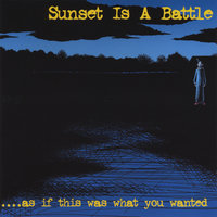 ....As if This is What You Wanted — Sunset Is A Battle