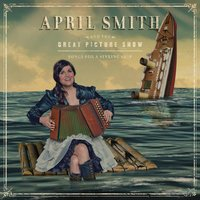 Songs for a Sinking Ship — April Smith and the Great Picture Show