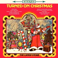 Turned on Christmas — The Candy Store