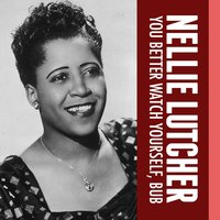 You Better Watch Yourself, Bub — Nellie Lutcher
