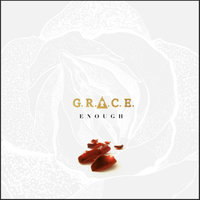 Enough — Grace, G.R.A.C.E. The Martyr, Grace the Martyr