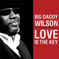 Love Is The Key — Big Daddy Wilson