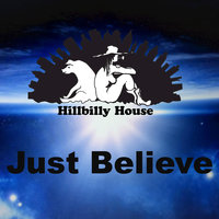Just Believe — Hillbilly House