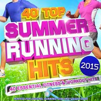 Top 40 Summer Running Hits Playlist 2015 - 40 Essential Fitness & Workout Hits - Perfect for Jogging, Running, Gym and Weight Loss — Cardio DJ's