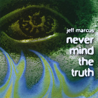 Never Mind the Truth — Jeff Marcus