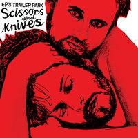 Scissors and Knives — EP's Trailer Park