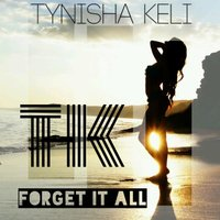 Forget It All — Tynisha Keli