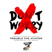 Don't Worry — Trouble the Aviator