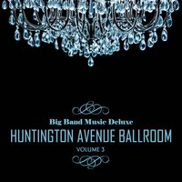 Big Band Music Deluxe: Huntington Avenue Ballroom, Vol. 3 — сборник
