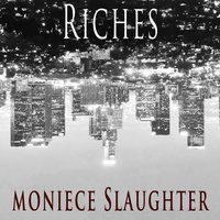 Riches — Moniece Slaughter