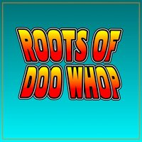 Roots Of Doo Whop — сборник