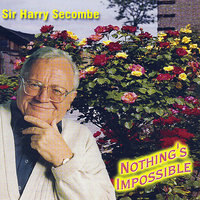 Nothing's Impossible — Sir Harry Secombe