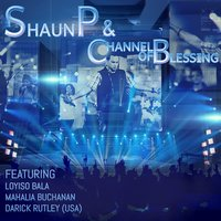 Channel of Blessing — Shaun P