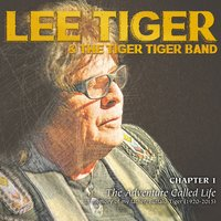 Chapter I: The Adventure Called Life — Tiger Tiger, Lee Tiger & The Tiger Tiger Band