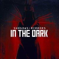 In the Dark — Shadows & Mirrors, Shadows and Mirrors