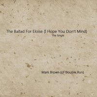 The Ballad for Eloise (I Hope You Don't Mind) — Mark Brown (of Double Run)