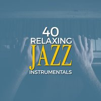 40 Relaxing Jazz Instrumentals — Instrumental Relaxing Jazz Club