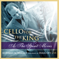 Cello for the King - As the Spirit Moves — Doug Ott