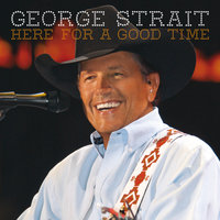 Here For A Good Time — George Strait