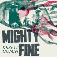 Keep It Comin — Mighty Fine