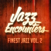 Jazz Encounters: The Finest Jazz You Might Have Never Heard, Vol. 2 — Café Jazz