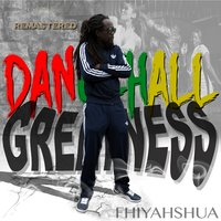 Dancehall Greatness — Fhiyahshua