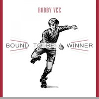Bound To Be a Winner — Bobby Vee