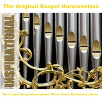 The Original Gospel Harmonettes' When I Reach My Heavenly Home — The Original Gospel Harmonettes