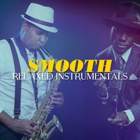 Smooth Relaxed Instrumentals — Instrumental Relaxing Jazz Club