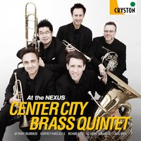 At the Nexus — Karel Husa, Anthony Plog, John Cheetham, Jan Bach, Anthony DiLorenzo, Center City Brass Quintet
