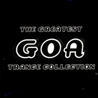 The Greatest Goa Trance Collection — сборник