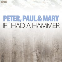 If I Had a Hammer — Peter, Paul & Mary