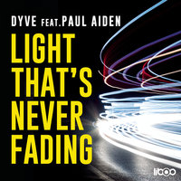 Light That's Never Fading — Dyve, Paul Aiden
