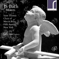 J.S. Bach: Motets — Иоганн Себастьян Бах, John Scott, Saint Thomas Choir of Men & Boys, Fifth Avenue, New York