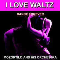 I Love Waltz (Dance Forever) — Mozortilo and His Orchestra