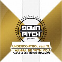 I Wanna Be with You Remixes — TL, Undercontrol