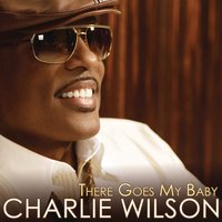There Goes My Baby — Charlie Wilson