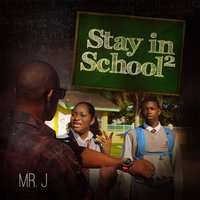 Stay in School 2 — Mr. J
