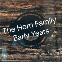 The Early Years — The Horn Family
