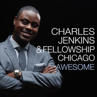 Awesome — Charles Jenkins & Fellowship Chicago