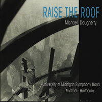 Raise the Roof — Michael Haithcock, University of Michigan Symphony Band