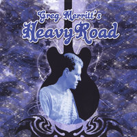 Everything Changed — Greg Merritt's Heavy Road