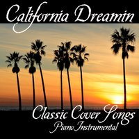 California Dreamin' - Classic Cover Songs - Piano Instrumental — Piano Music Songs